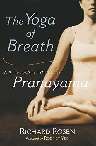 The Yoga of Breath: A Step-By-Step Guide to Pranayama por Richard Rosen