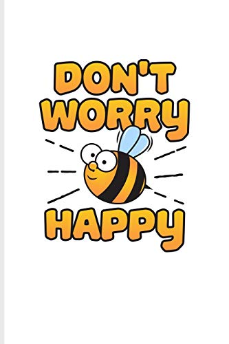 Don't Worry Happy: Funny Bee Facts Journal For Local Beekeepers, Start Keeping Bees For Honey, How To Save Bees, Propolis Tincture, Apiarist & Bee ... Products Fans - 6x9 - 100 Blank Lined Pages