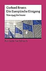 Die Europäische Einigung: Von 1945 bis heute (Reclams Universal-Bibliothek, Band 19489)