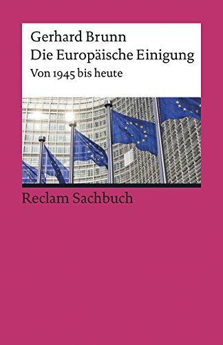 Die Europäische Einigung: Von 1945 bis heute (Reclams Universal-Bibliothek)