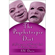 The Psychotropic Diet: A Humorous and Pointed Look at Bipolar Disorder