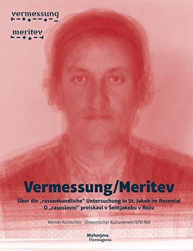 """Vermessung/Meritev: Über die """"rassenkundliche"""" Untersuchung in St. Jakob im Rosental/O """"rasoslovni"""" preiskavi v Šentjakobu v Rožu"""