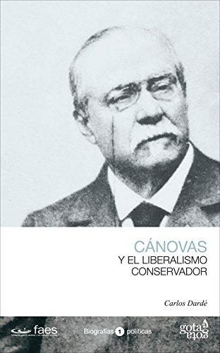 Antonio Cánovas y el liberalismo conservador por Carlos Dardé Morales