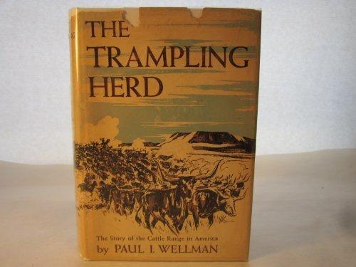 The Trampling Herd: The Story of the Cattle Range in America by Paul Iselin Wellman (1951-06-01)