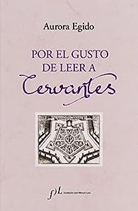 Por el gusto de leer a Cervantes par Aurora Egido