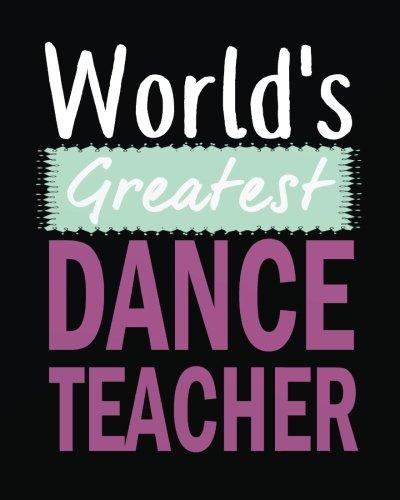 World's greatest dance teacher: Dance Teacher Appreciation Gift Notebook,Teacher Year End Gifts, Thank You Gift forTeachers,Teacher Notebook journal ... (Dance teacher appreciation gifts series) por Maria Austin W.