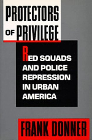 Protectors of Privilege: Red Squads and Police Repression in Urban America by Frank Donner (1992-09-30) (Red Protector)