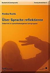 Über Sprache reflektieren: Unterricht in sprachheterogenen Lerngruppen - Fernstudieneinheit 2 - (Deutsch als Zweitsprache)