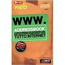 WWW.Addressbook. La prima superguida per navigare nella rete. Borsa, giochi, musica, salute, shopping, viaggi. Tutto Internet