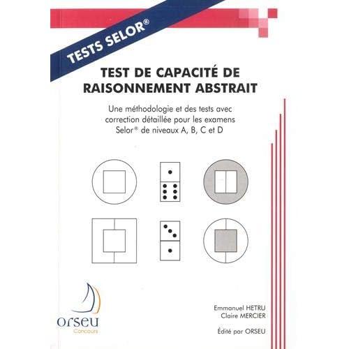 Test de capacité de raisonnement abstrait : Une méthodologie et des tests avec correction détaillée pour les examens SELOR de niveaux A, B, C et D