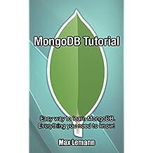 MongoDB Tutorial: Easy way to learn MongoDB. Everything you need to know! (English Edition)