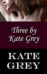 Three by Kate Grey (English Edition)