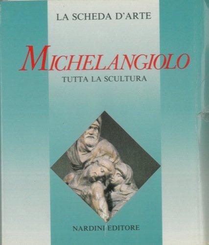 Michelangiolo. Tutta la scultura.