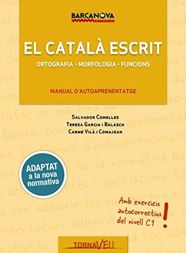 El català escrit: Ortografia. Morfologia. Funcions (Materials Educatius - Català Per A Adults - Tornaveu) por Teresa Garcia Balasch