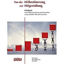 Von der Mitbestimmung zur Mitgestaltung: Handbuch zum Aufbau proaktiver, professioneller und profitabler Betriebsratsarbeit