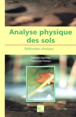 ANALYSE PHYSIQUE DES SOLS. Méthodes choisies par Clément Mathieu, Françoise Pieltain