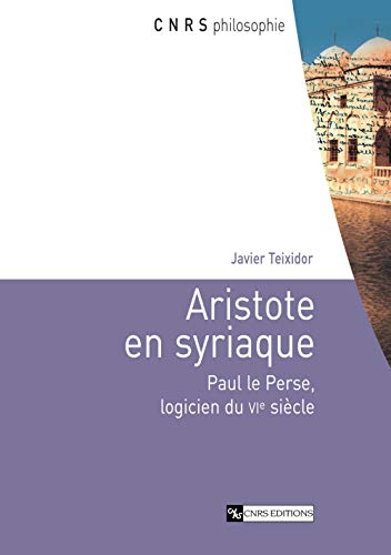 Aristote en syriaque. Paul le Perse, logicien du VIe siècle