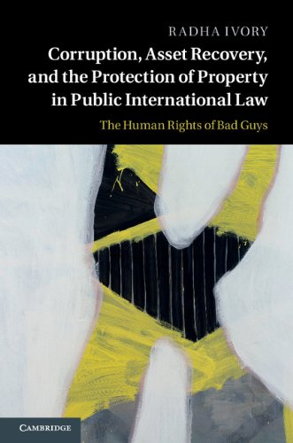 PDF Descargar Corruption, Asset Recovery, and the Protection of Property in Public International Law: The Human Rights of Bad Guys