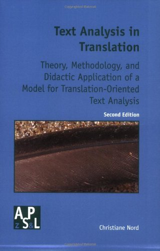 Text Analysis in Translation: Theory Methodology, and Didactic Application of a Model for Translation-Oriented Text Analysis (Amsterdamer Publikationen Zur Sprache Und Literatur, Band 94)