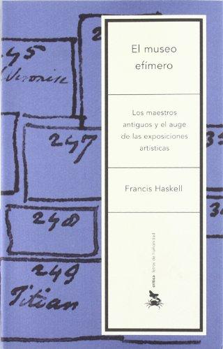 El museo efímero: Los maestros antiguos y el auge de las exposiciones artísticas (Letras de Humanidad) por Francis Haskell