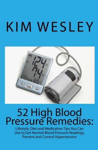 52 High Blood Pressure Remedies:: Lifestyle, Diet and Medication Tips You Can Use to Get Normal Blood Pressure Readings, Prevent and Control Hypertension