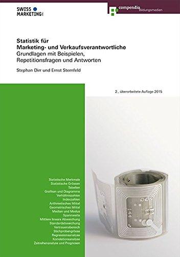 Statistik für Marketing- und Verkaufsverantwortliche: Grundlagen mit Beispielen, Repetitionsfragen und Antworten (Marketing- und Verkaufsfachleute)