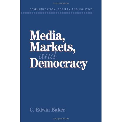 Media, Markets, and Democracy (Communication, Society and Politics) by C. Edwin Baker(2001-11-05)