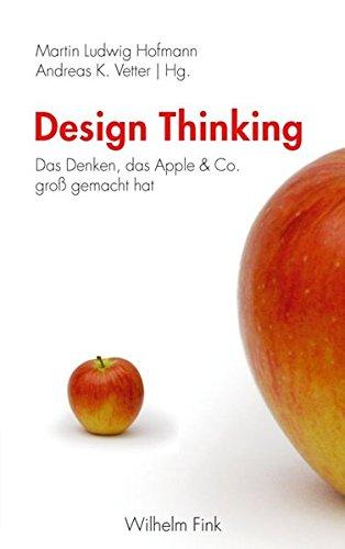 Design Thinking. Das Denken, das Apple & Co. groß gemacht hat