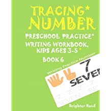 TRACING:NUMBER*Preschoolers*Practice Writing*Workbook,KIDS*AGES*3-5*: TRACING:NUMBER*Preschoolers*Practice Writing*Workbook,KIDS*AGES*3-5* (Tracing Number Book 6)