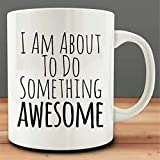 LECE Gift for Coffee Drinker, Gift I Am about To Do Something Awesome Mug Gift for Woman