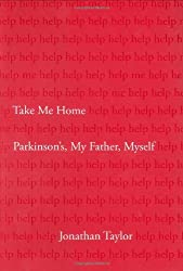 Take Me Home: Parkinson's, My Father, Myself by Jonathan Taylor (July 2, 2007) Hardcover