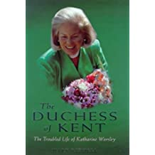 The Duchess of Kent: The Troubled Life of Katharine Worsley