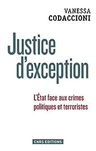 Justice d'exception. La cour de sûreté de l'Etat sous la Ve République: L'État face aux crimes politiques et terroristes par Vanessa Codaccioni