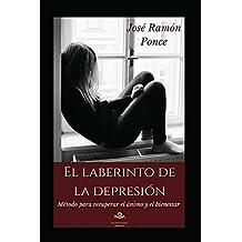 EL LABERINTO DE LA DEPRESIÓN: Método para recuperar el ánimo y el bienestar