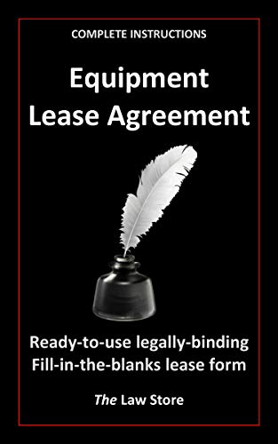 Equipment Lease: Inclusive of Detailed Instructions On How To Prepare The Equipment Lease (English Edition)