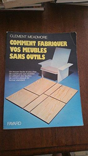 Comment fabriquer vos meubles sans outils : Un moyen facile et peu cher de construire son mobilier, en utilisant des feuilles de contre plaqué de format standard par MEADMORE Clement