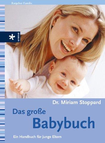 Das große Babybuch: Ein Handbuch für junge Eltern