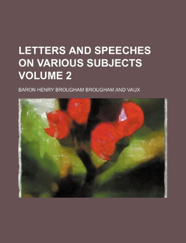 Letters and speeches on various subjects Volume 2