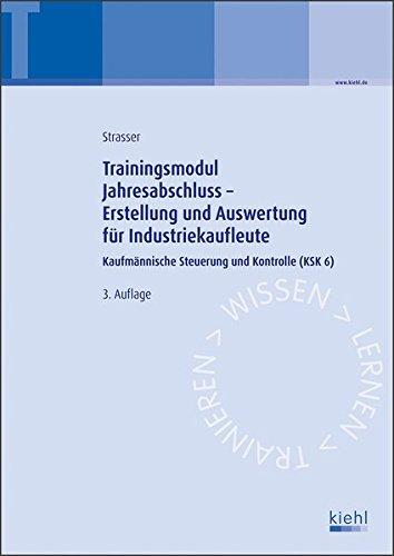 Trainingsmodul Jahresabschluss - Erstellung und Auswertung für Industriekaufleute: Kaufmännische Steuerung und Kontrolle (KSK 6)