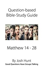 Question-based Bible Study Guide -- Matthew 14 - 28: Good Questions Have Groups Talking: Volume 75