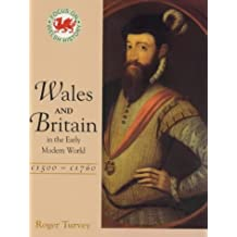 Wales & Britain in the Early Modern World, 1500-1750 (Focus On Welsh History)