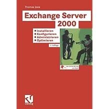 Exchange Server 2000: Installieren ― Konfigurieren ― Administrieren ― Optimieren: Tragfähige Konzepte ― Lösungen aus der Praxis für die Praxis ― Tuning und Fehlerbehandlung