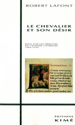 Le Chevalier et son désir : Essai sur les origines de l'Europe littéraire, 1064-1154 par Robert Lafont
