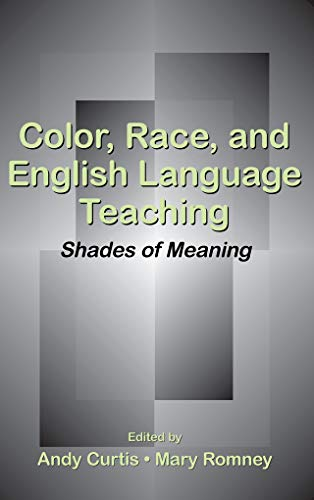 Color, Race, and English Language Teaching: Shades of Meaning (English Edition)