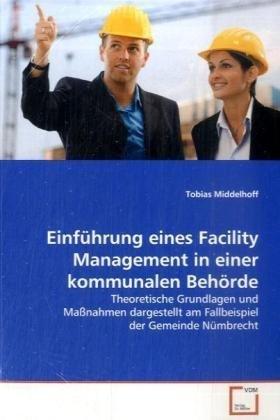 Einführung eines Facility Management in einer kommunalen Behörde: Theoretische Grundlagen und Maßnahmen dargestellt am Fallbeispiel der Gemeinde Nümbrecht