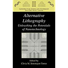 [(Alternative Lithography : Unleashing the Potentials of Nanotechnology)] [Edited by Clivia M. Sotomayor ] published on (December, 2003)