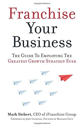 Franchise Your Business: The Guide to Employing the Greatest Growth Strategy Ever (English Edition)