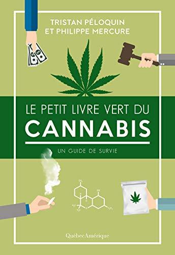 Le Petit Livre vert du cannabis: Un guide de survie - Tristan Péloquin et Philippe Mercure (2018) sur Bookys