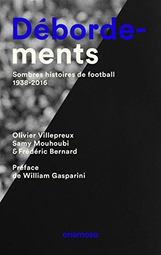 Débordements. Sombres histoires de football, 1938-2016