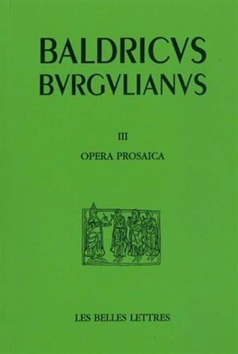 Opera III. Œuvres en prose (Textes hagiographiques) par Baudri de Bourgueil